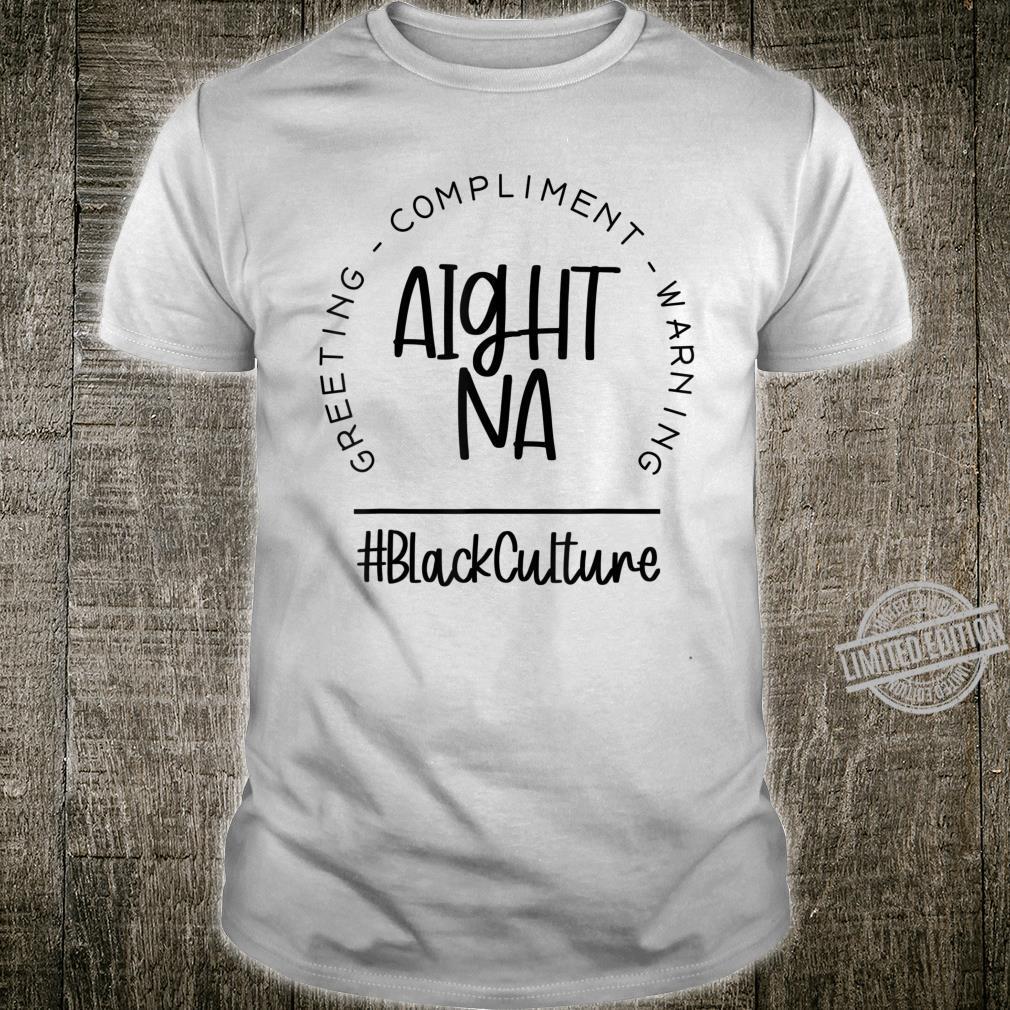 Aight Black Culture Ight Meme for Black Culture Appreciation Shirt