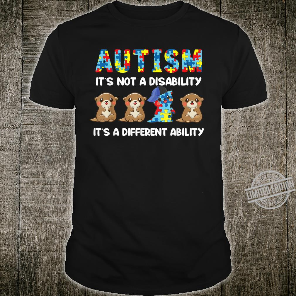 Autism It's Not A Disability It's A Different Ability Otter Shirt