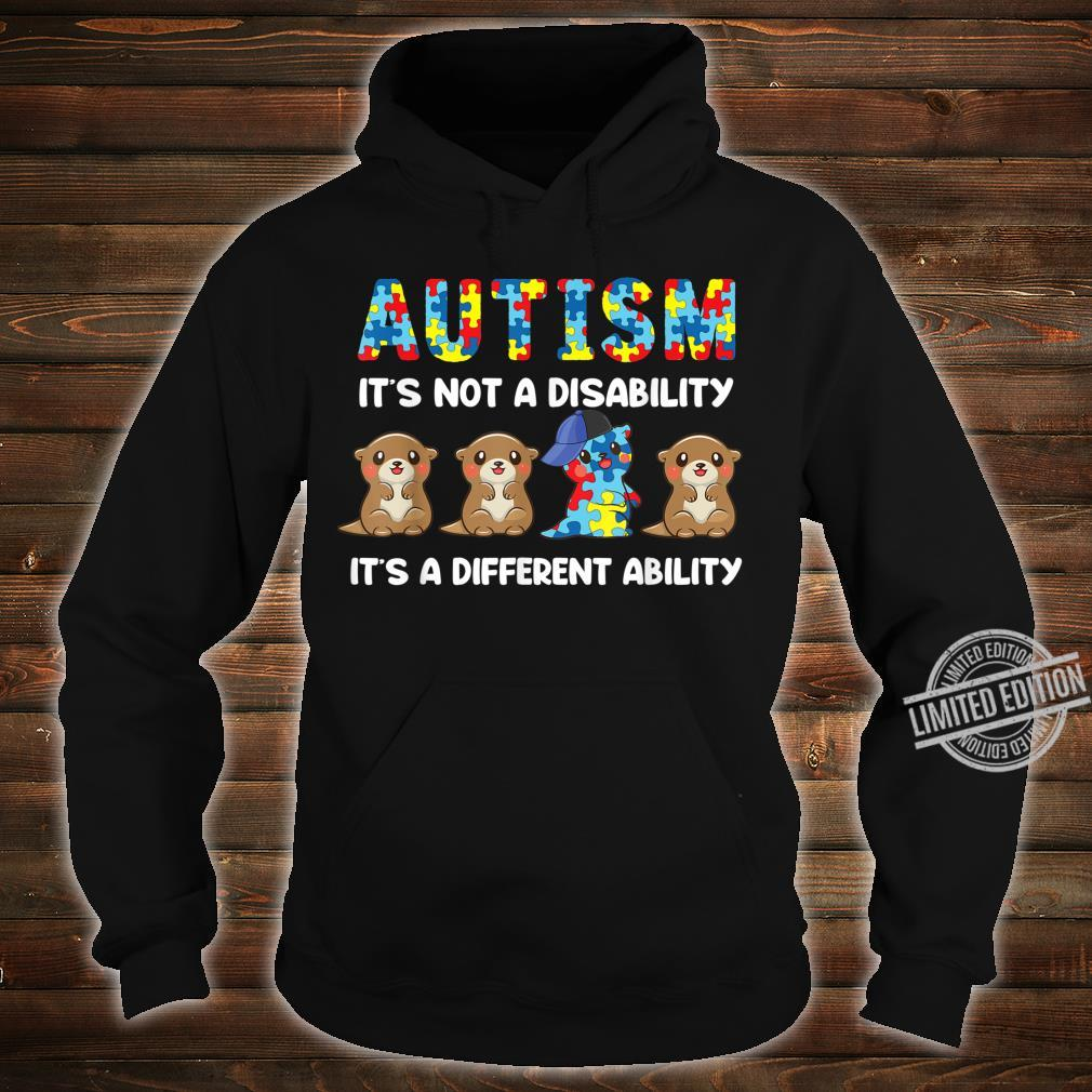 Autism It's Not A Disability It's A Different Ability Otter Shirt hoodie
