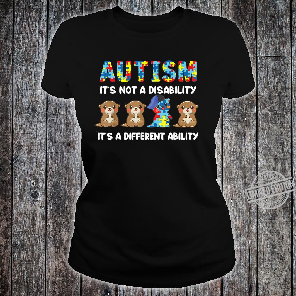 Autism It's Not A Disability It's A Different Ability Otter Shirt ladies tee