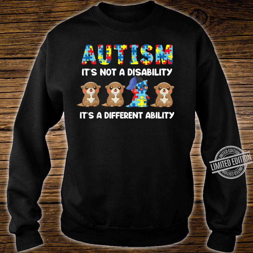 Autism It's Not A Disability It's A Different Ability Otter Shirt sweater
