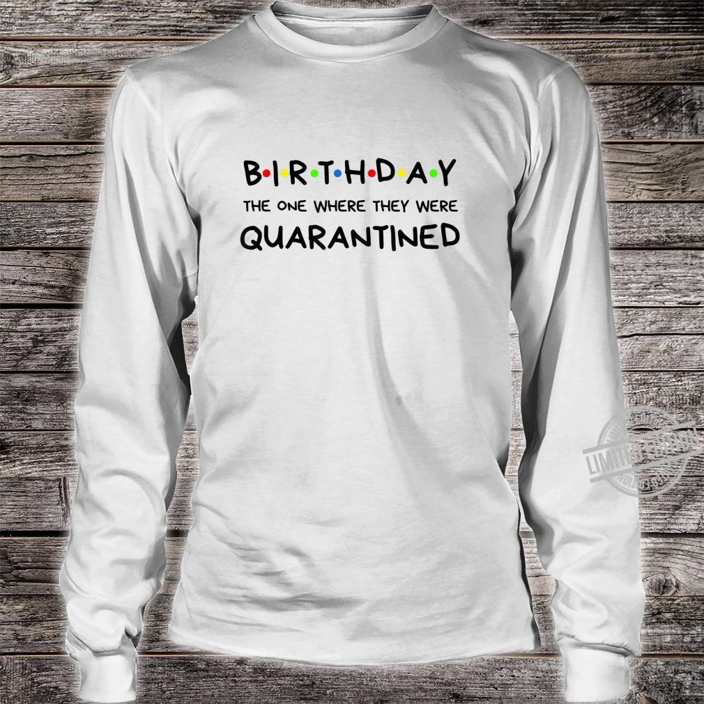 Birthday Quarantined Shirt long sleeved