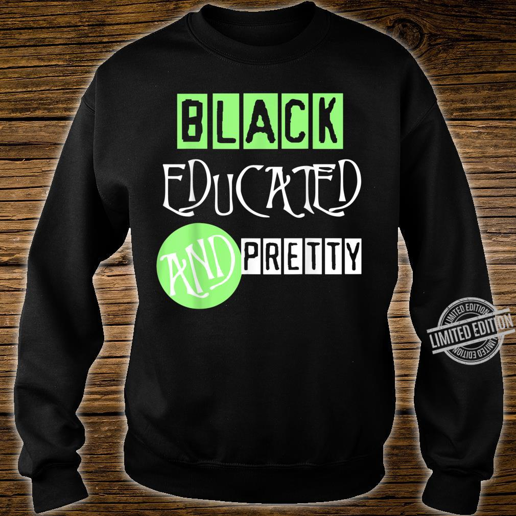 Black Educated And Pretty, Black And Proud Shirt sweater