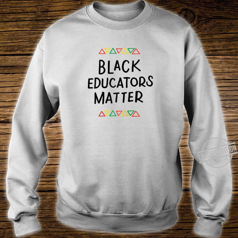 Black Educators Matter Teacher Black History Month Pride Shirt sweater