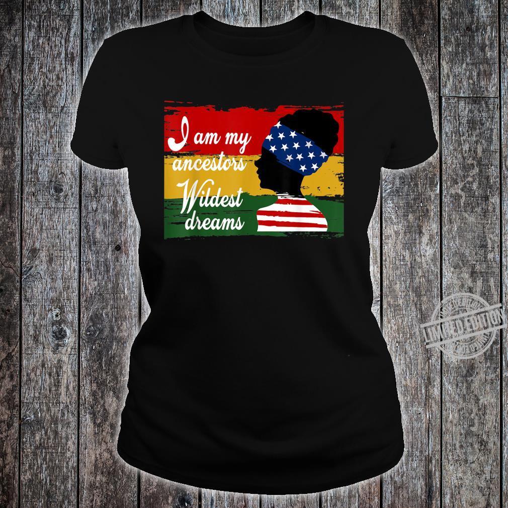 Black History Month, I Am My Ancestors Wildest Dreams Shirt ladies tee