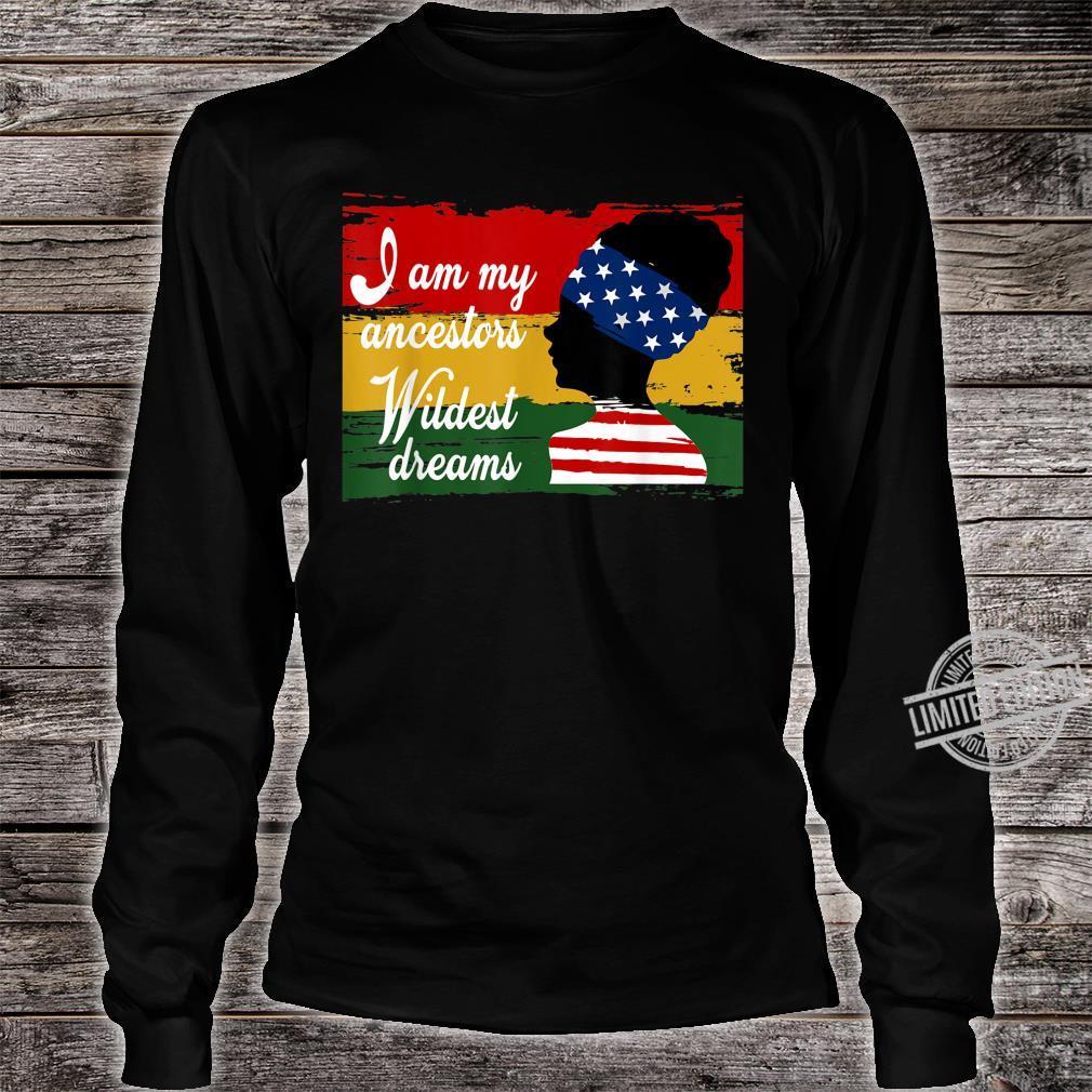 Black History Month, I Am My Ancestors Wildest Dreams Shirt long sleeved