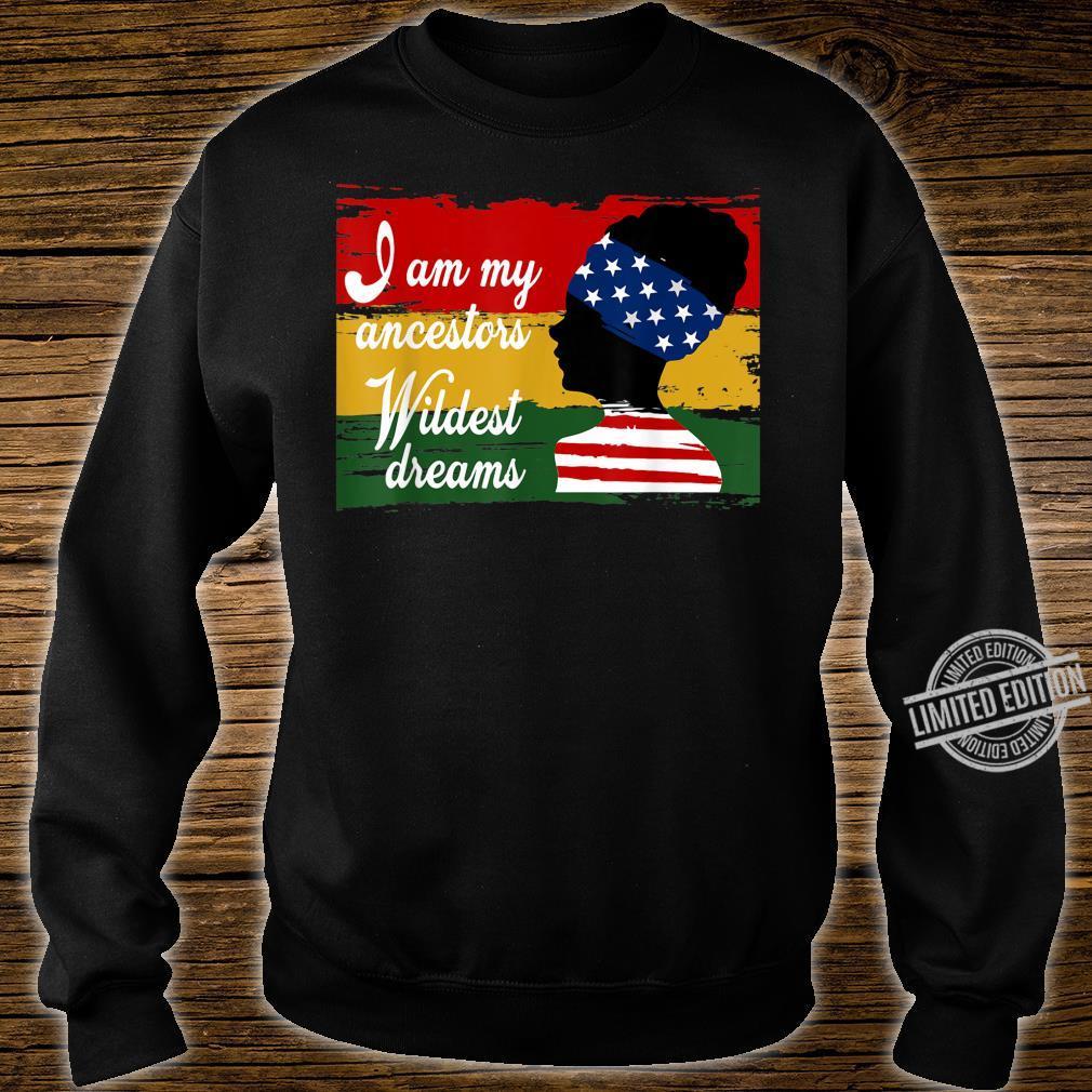 Black History Month, I Am My Ancestors Wildest Dreams Shirt sweater