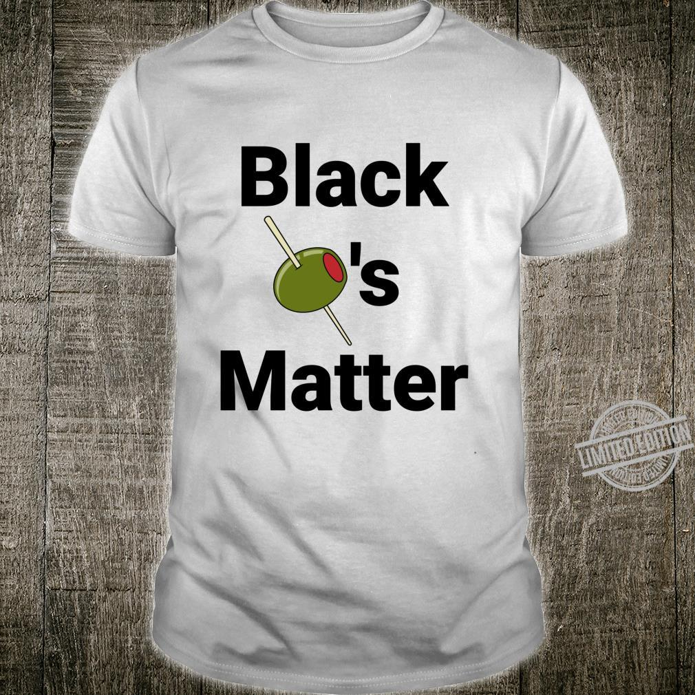 Black Olives Matter. Are you crazy about black olives Shirt