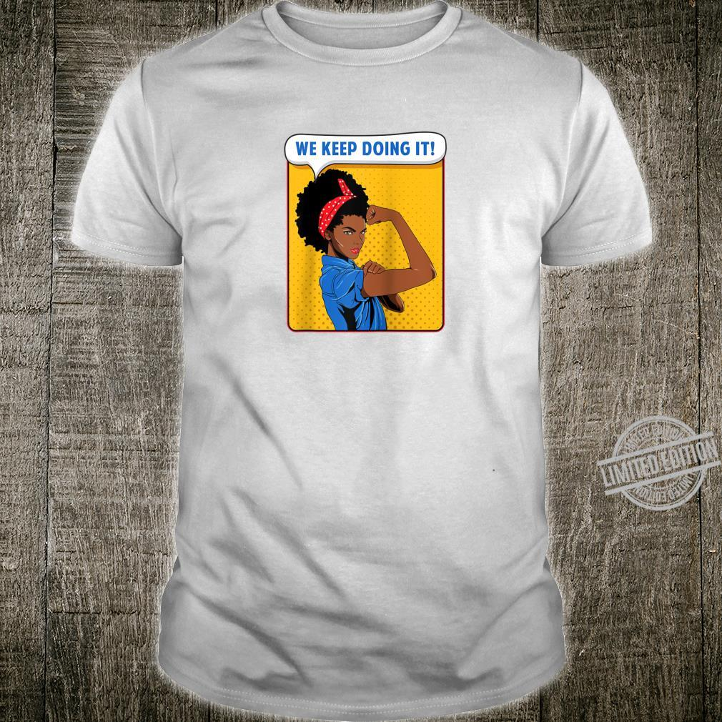 Black Rosie the Riveter African We Keep Doing It Shirt