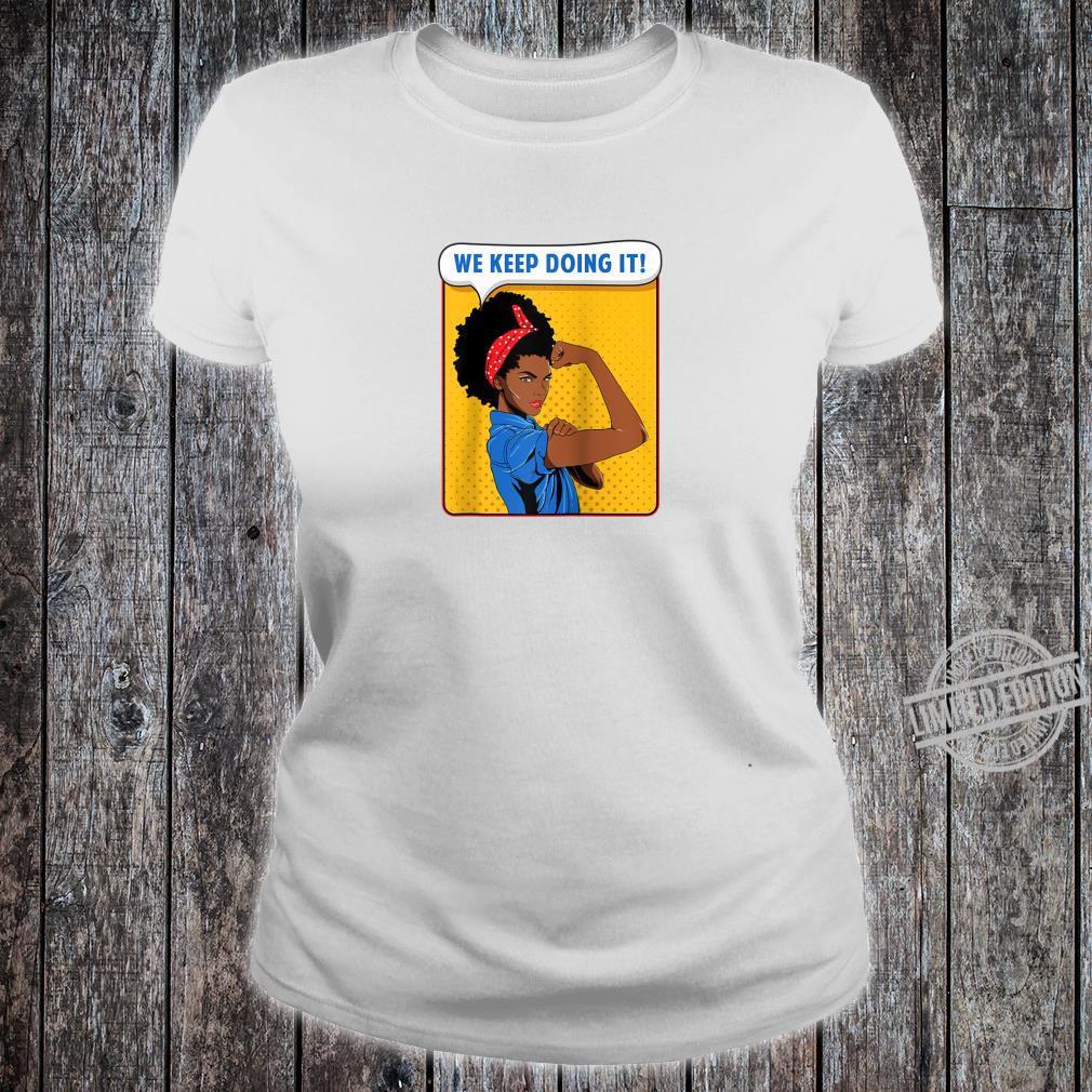Black Rosie the Riveter African We Keep Doing It Shirt ladies tee