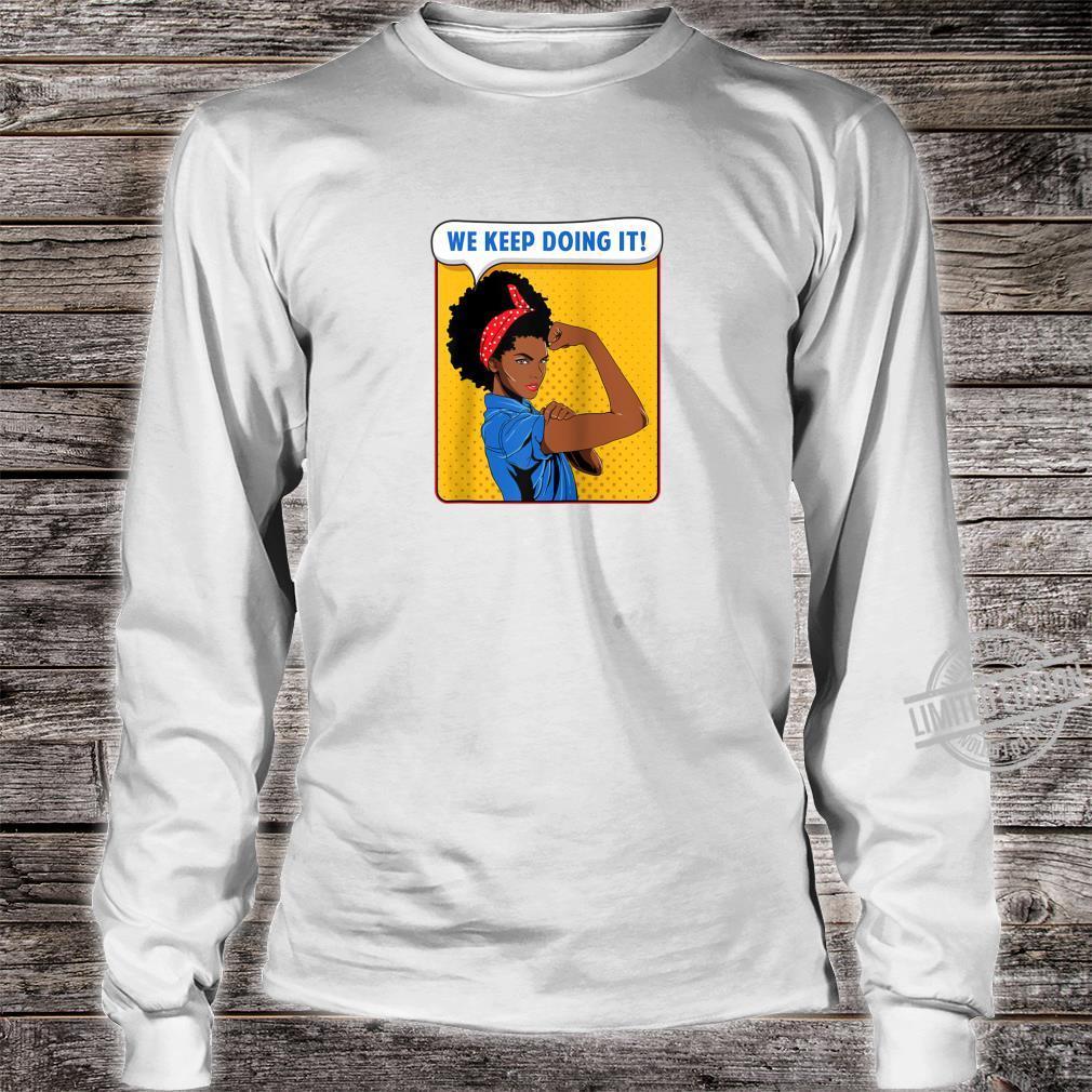 Black Rosie the Riveter African We Keep Doing It Shirt long sleeved