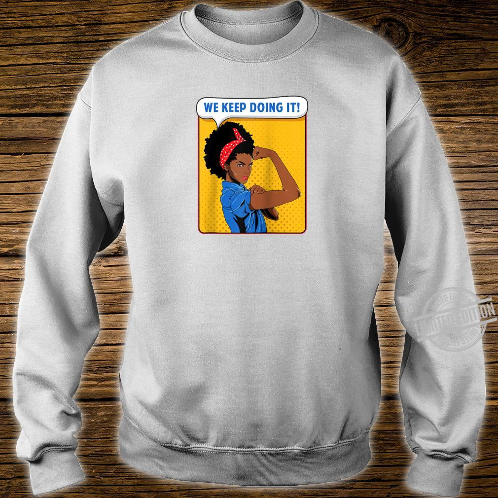 Black Rosie the Riveter African We Keep Doing It Shirt sweater