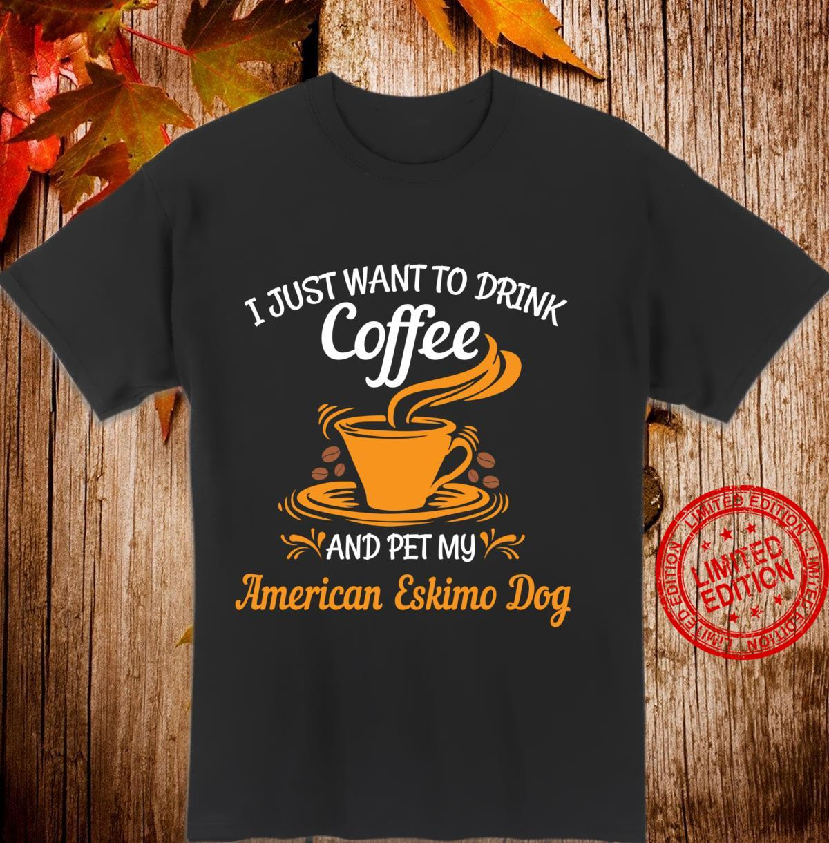 Drink coffee pet my American Eskimo Dog fun Shirt