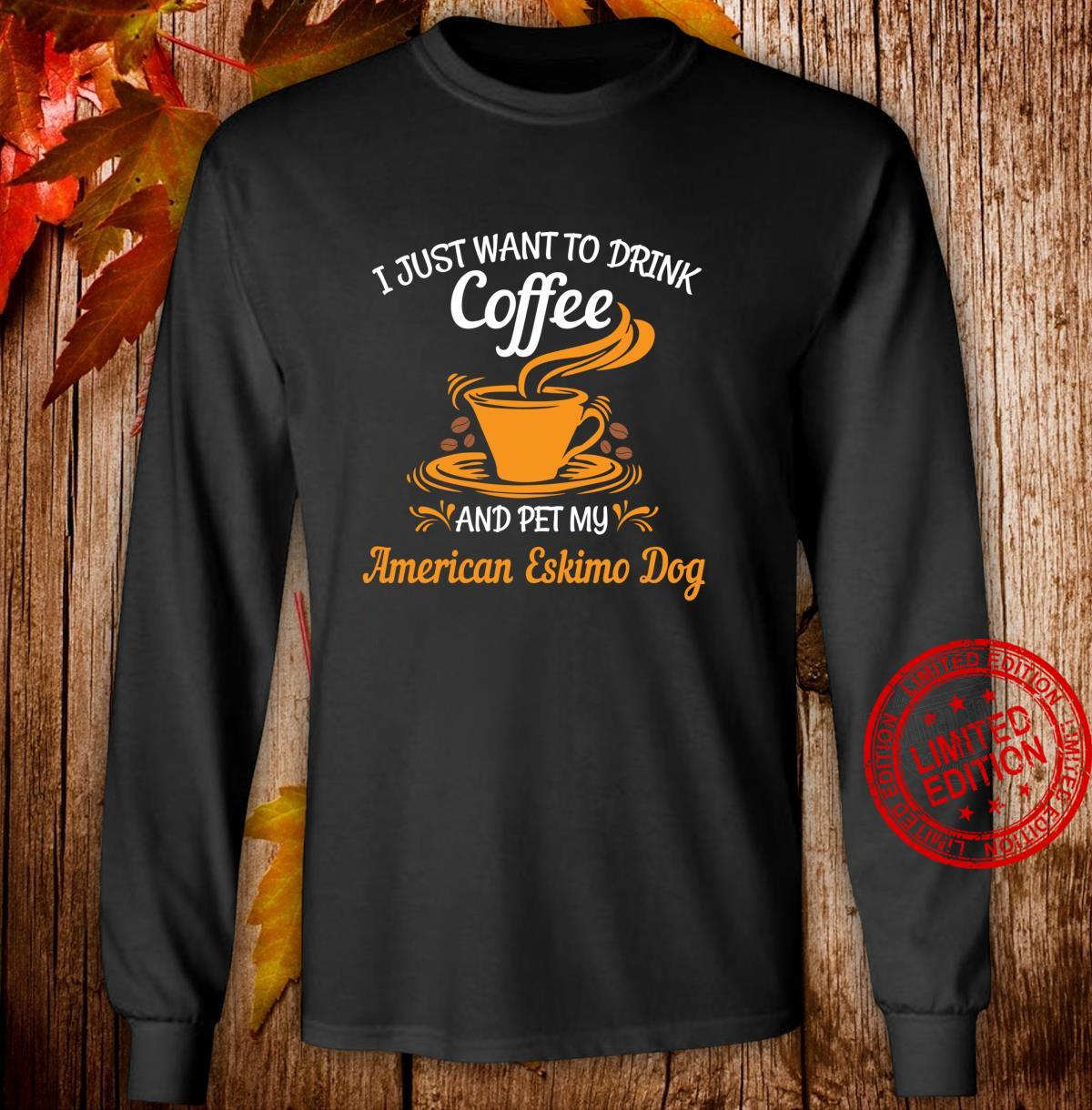 Drink coffee pet my American Eskimo Dog fun Shirt long sleeved