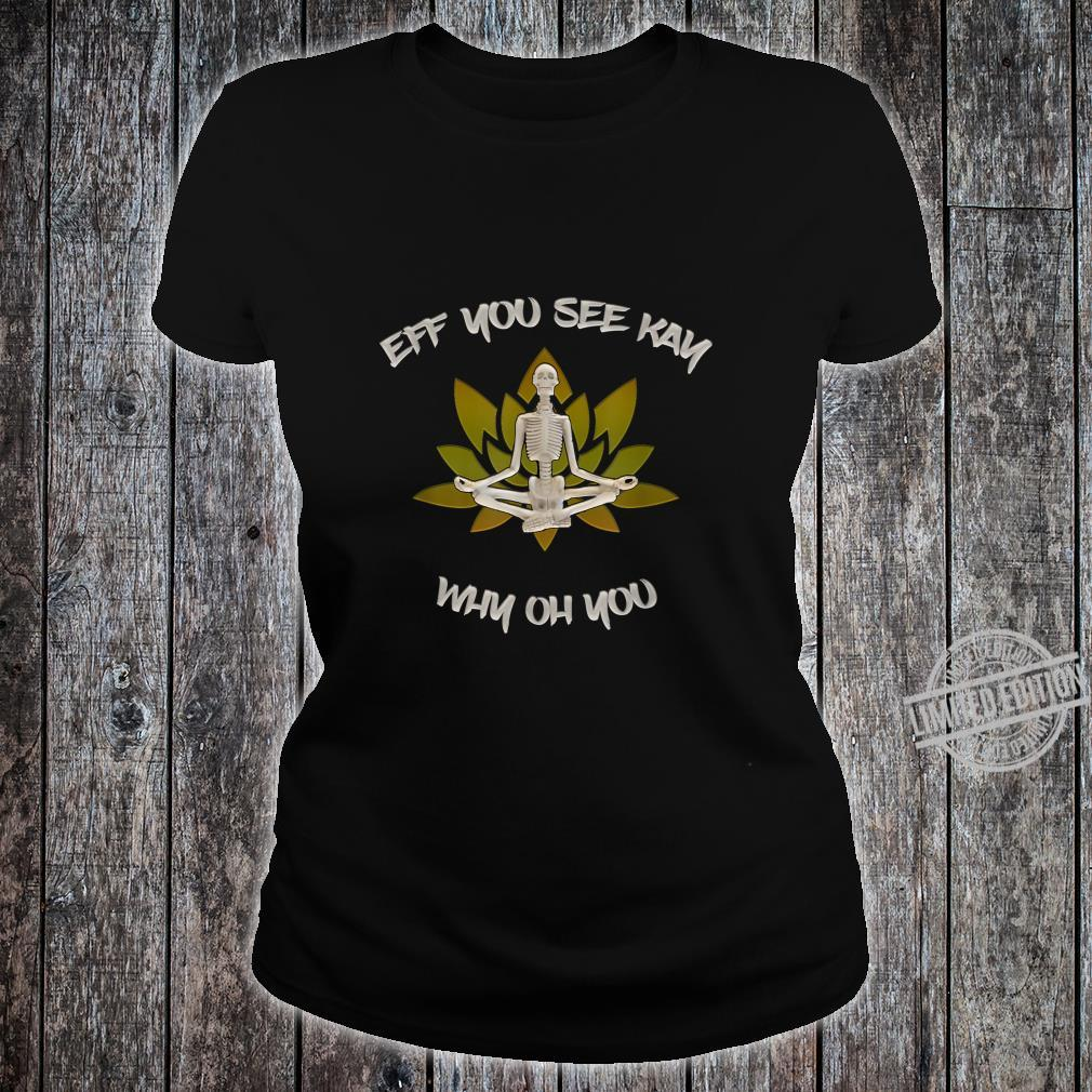 Eff You See Kay Yoga Why Oh You Shirt ladies tee