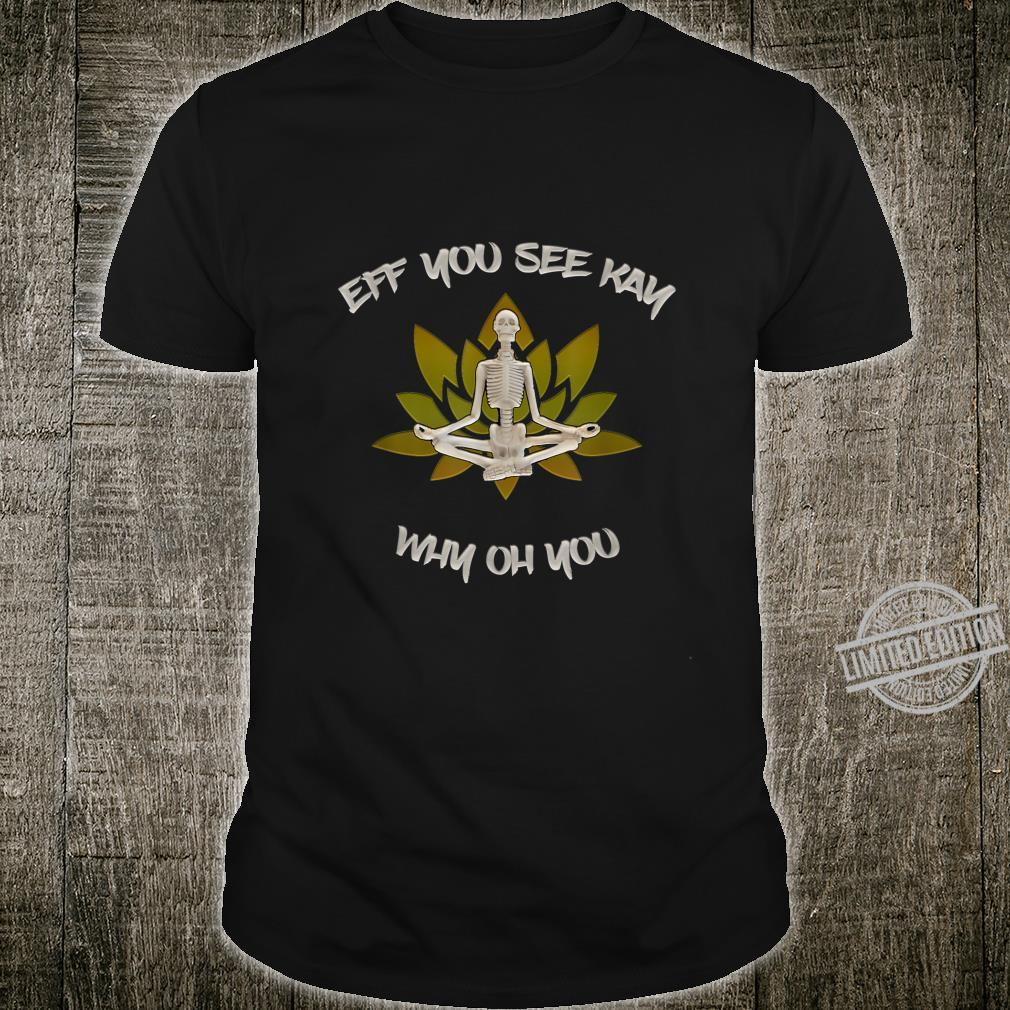 Eff You See Kay Yoga Why Oh You Shirt