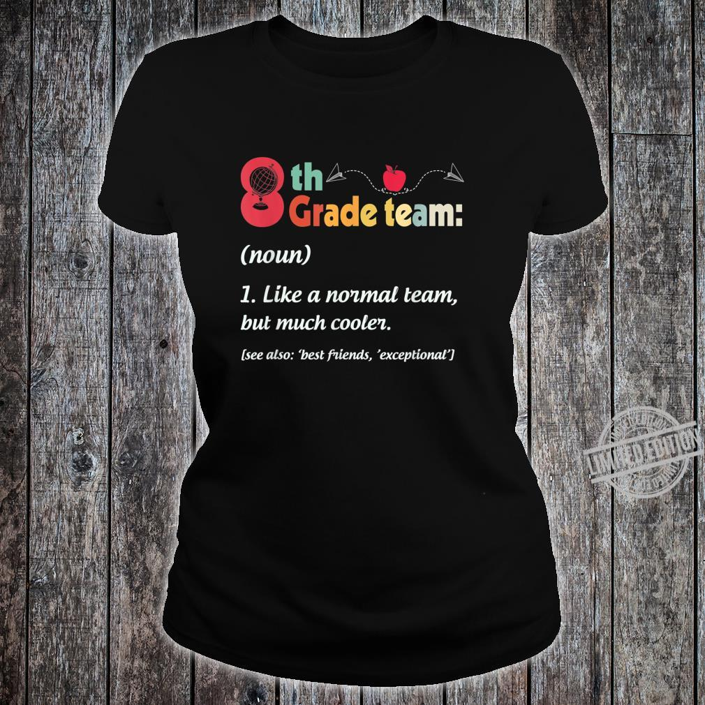 Eighth 8th Grade Team Definition Teacher Team Student Shirt ladies tee