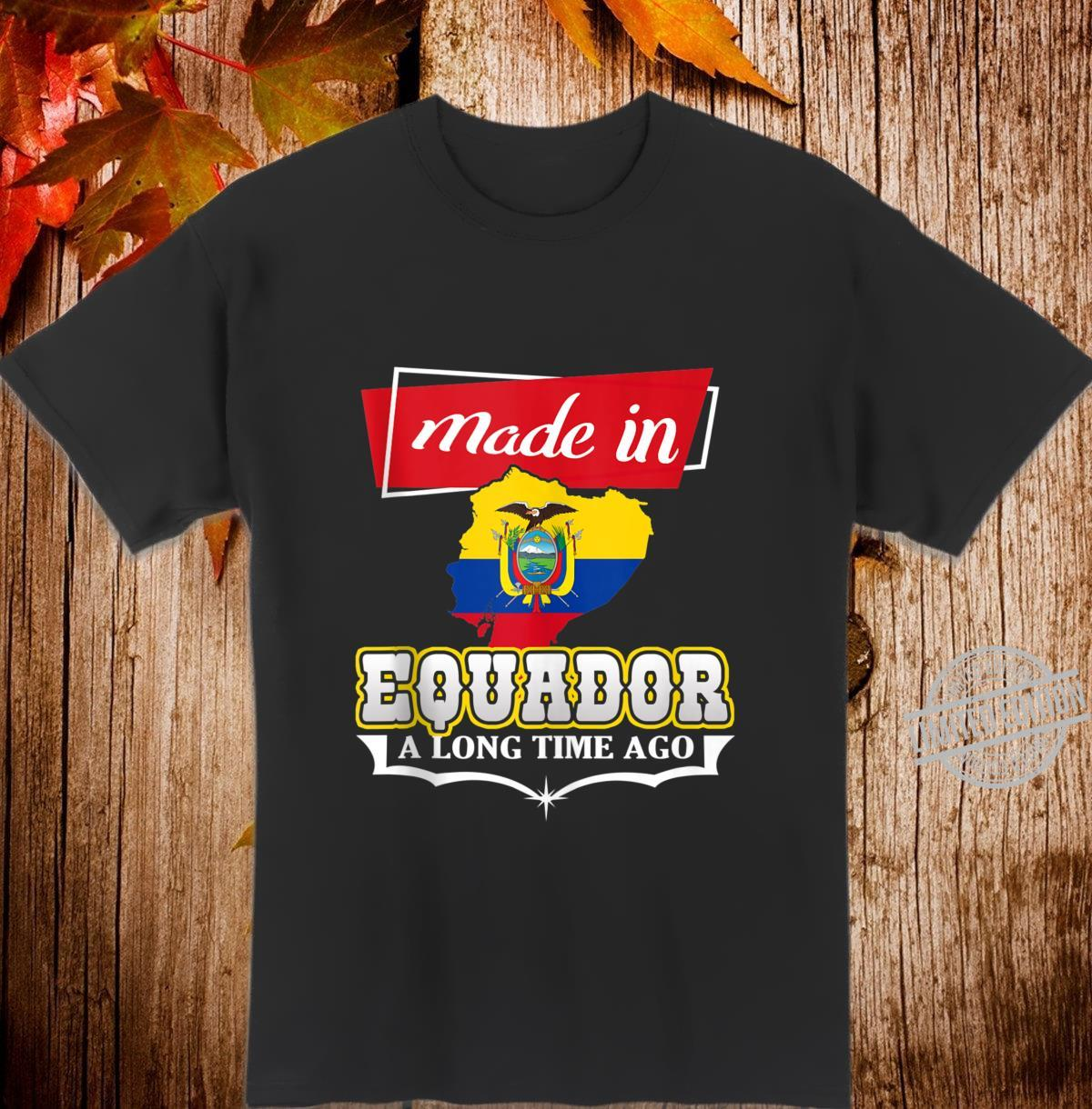 Equador Made in Equador Long Time Ago Ecuador Ecuadorian Shirt