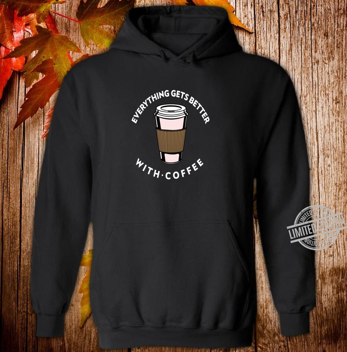 Everything Get Better With Coffee Design Coffee Love Shirt hoodie