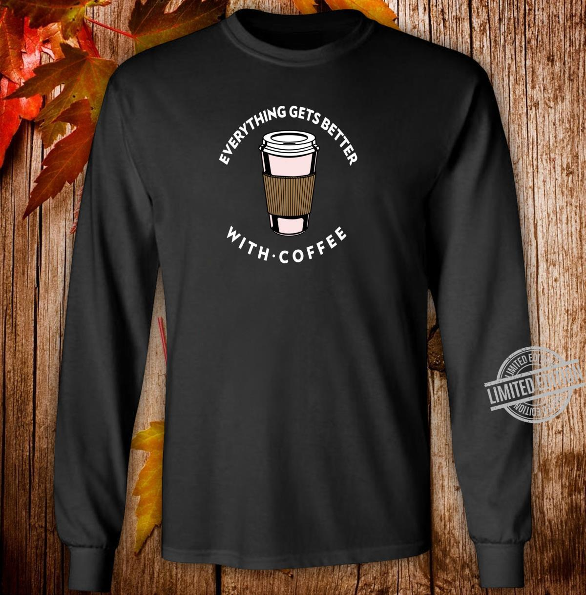 Everything Get Better With Coffee Design Coffee Love Shirt long sleeved