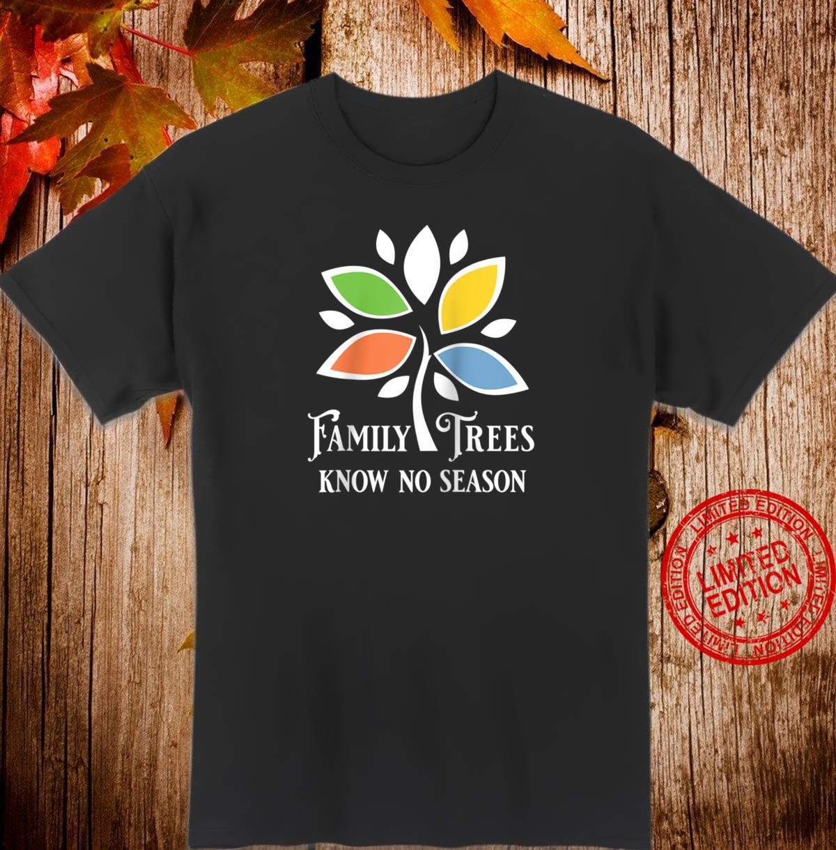 Family Trees Know No Season Genealogy Family History Novelty Shirt