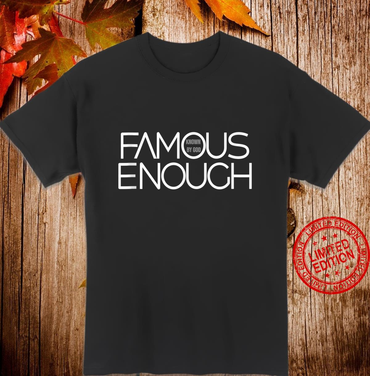 Famous Enough Design Shirt