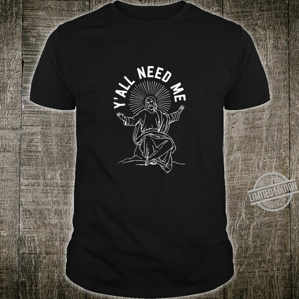 Funny Christian Quote, Y'all Need Me, Jesus Religious Church Shirt