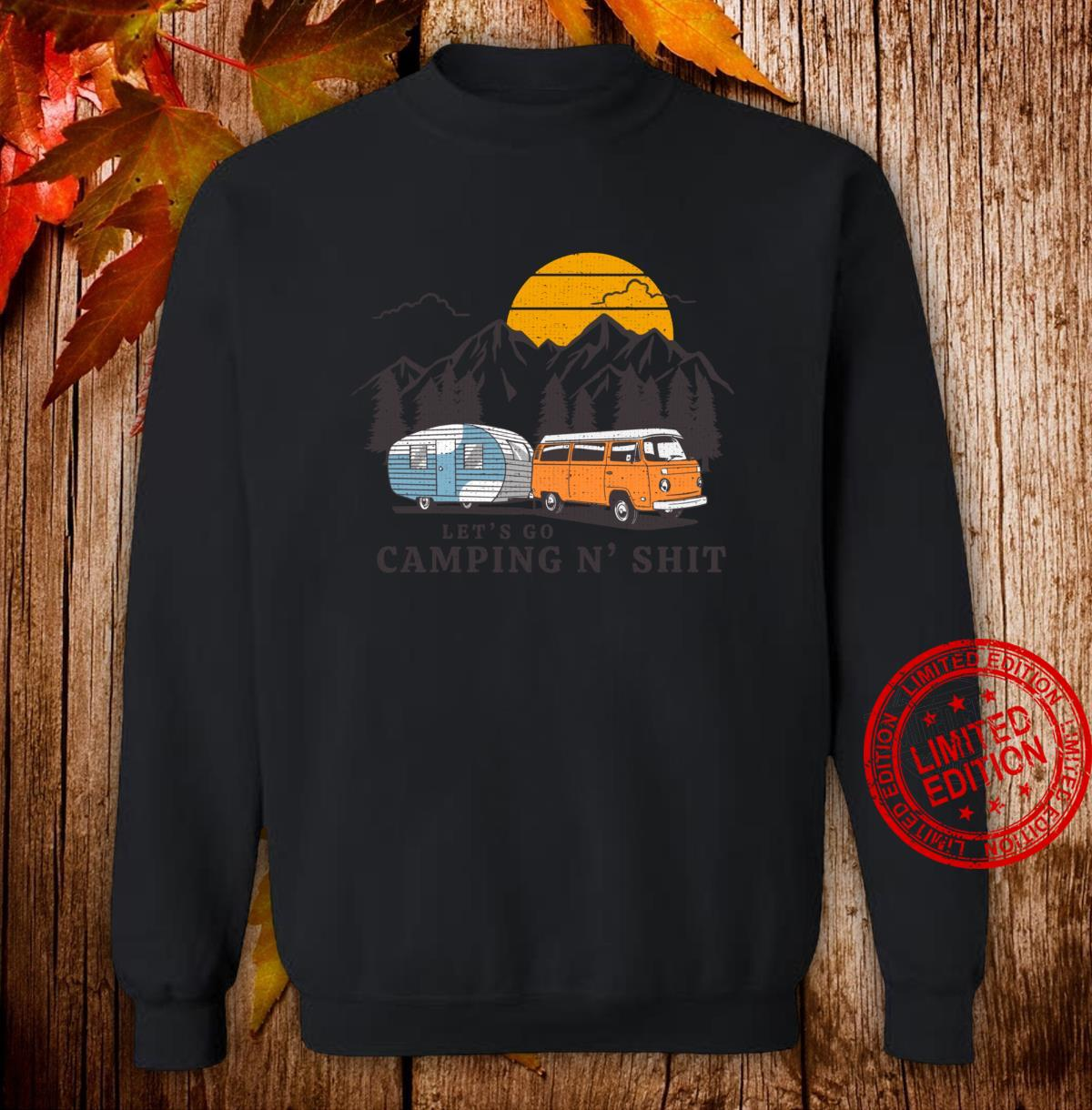 Funny Let's Go Camping N' Shit for Hiking Camper Van Life Shirt sweater