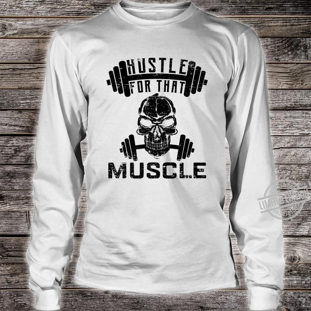 Hustle For That Muscle Fitness Shirt long sleeved