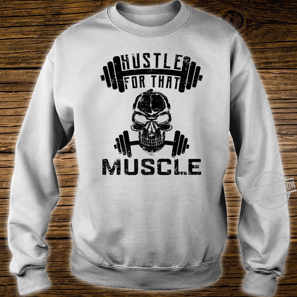 Hustle For That Muscle Fitness Shirt sweater