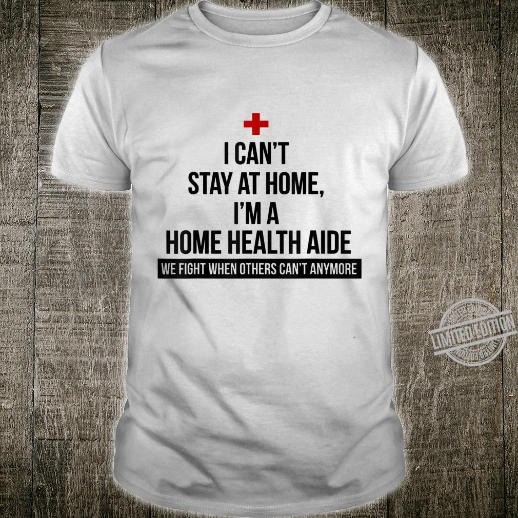 I Can't Stay At Home I'm A Home Health Aide Shirt