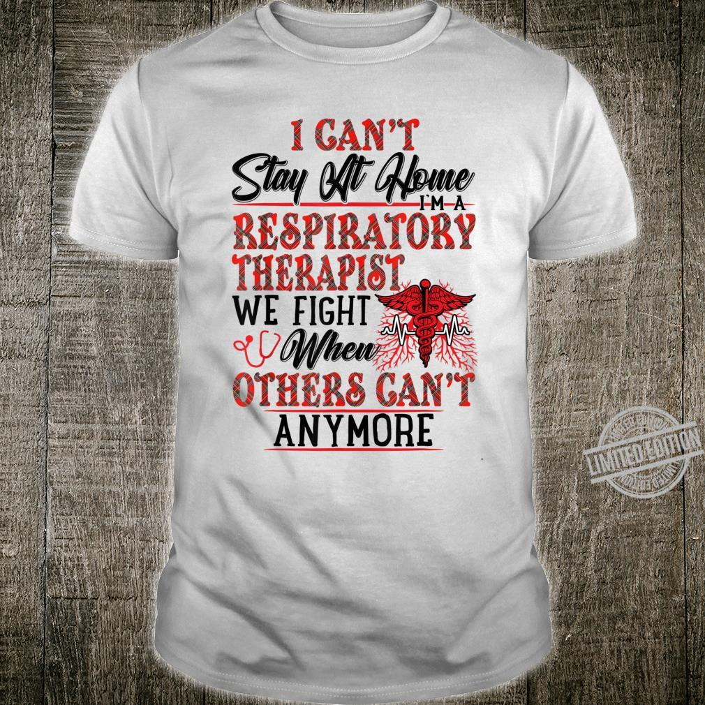 I Can't Stay At Home I'm A Respiratory Therapist We Fight Shirt