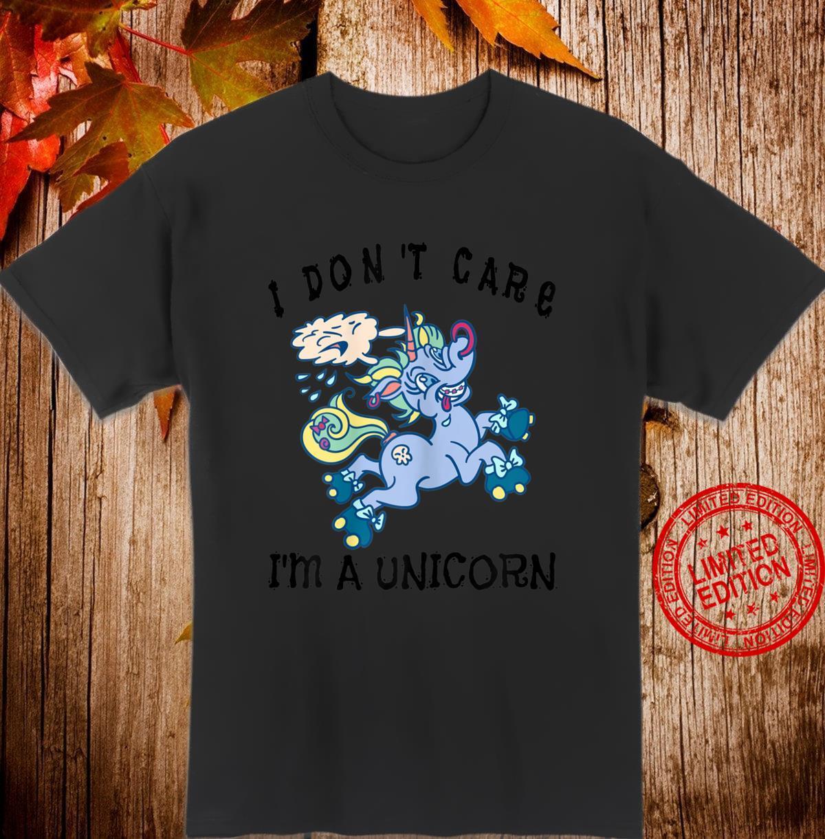 I Don't Care I'm A Unicorn Lustiges Einhorn Shirt