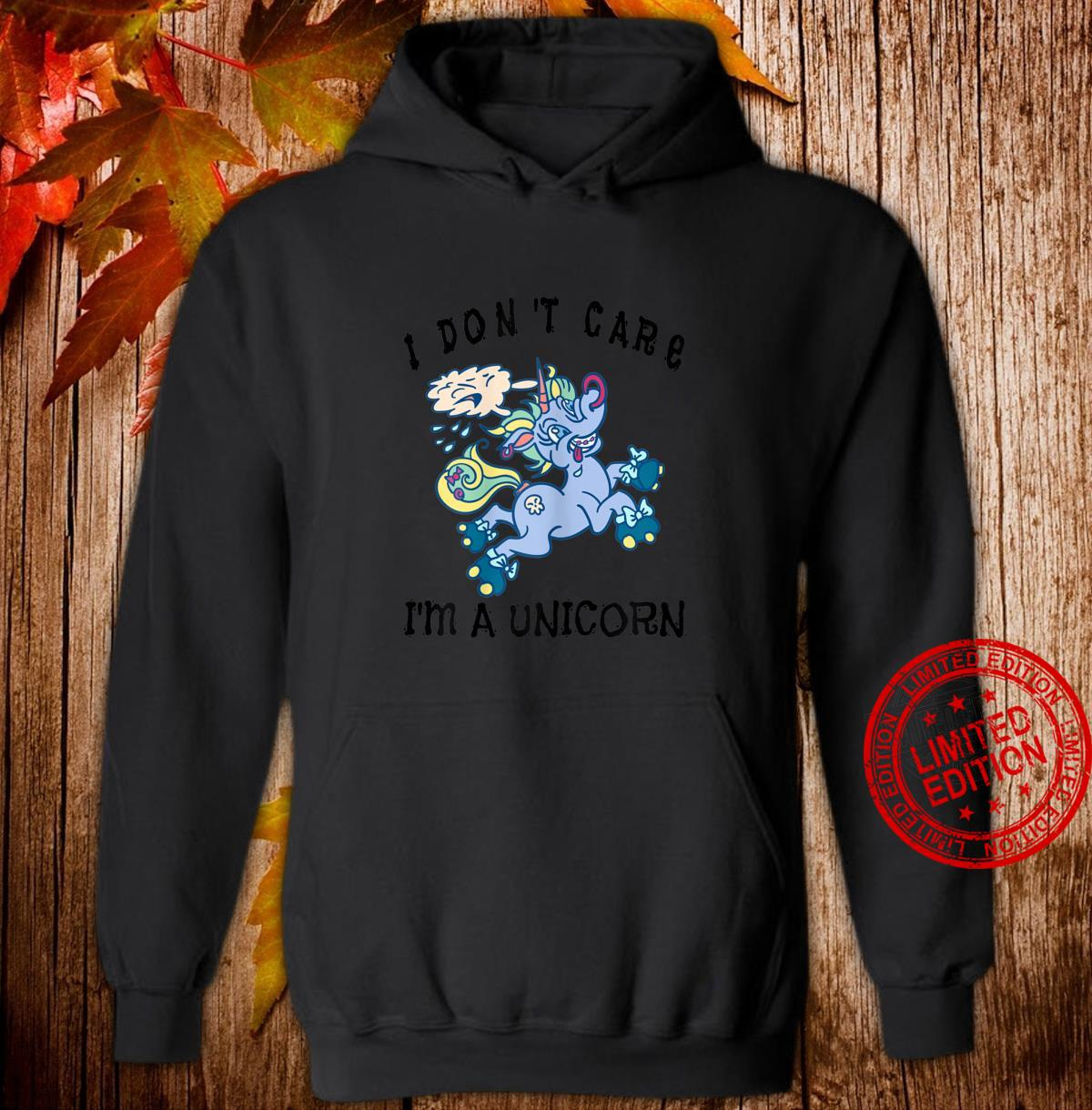 I Don't Care I'm A Unicorn Lustiges Einhorn Shirt hoodie
