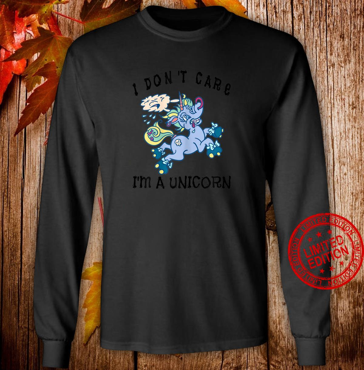 I Don't Care I'm A Unicorn Lustiges Einhorn Shirt long sleeved