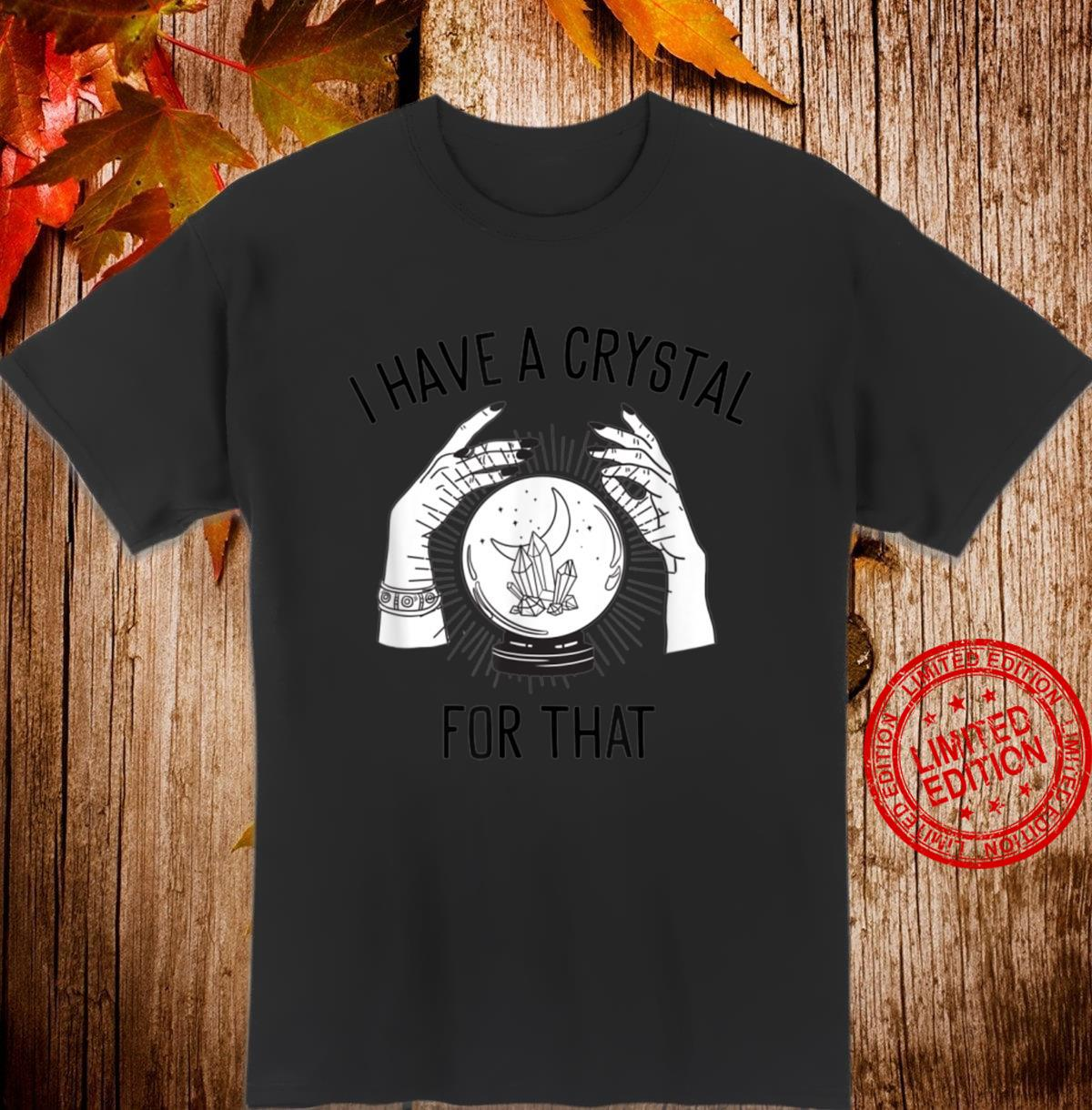 I Have a Crystal for That Witch Chakra Spells Energy Healing Shirt
