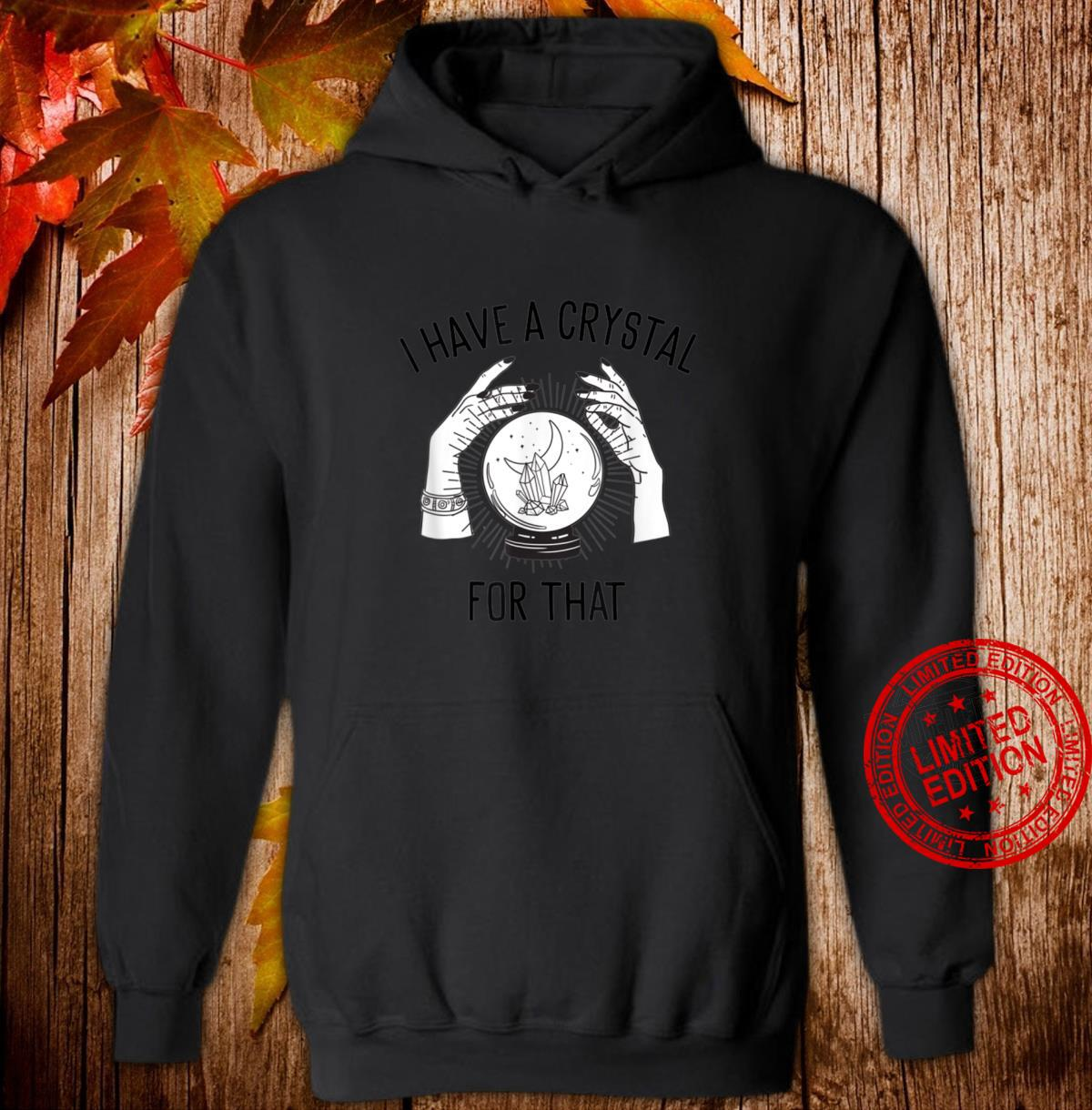 I Have a Crystal for That Witch Chakra Spells Energy Healing Shirt hoodie