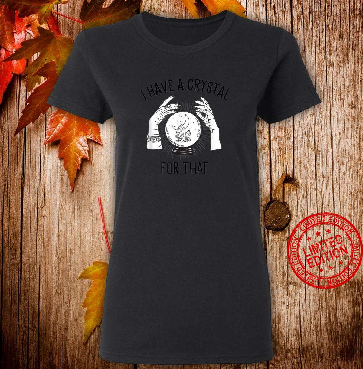 I Have a Crystal for That Witch Chakra Spells Energy Healing Shirt ladies tee