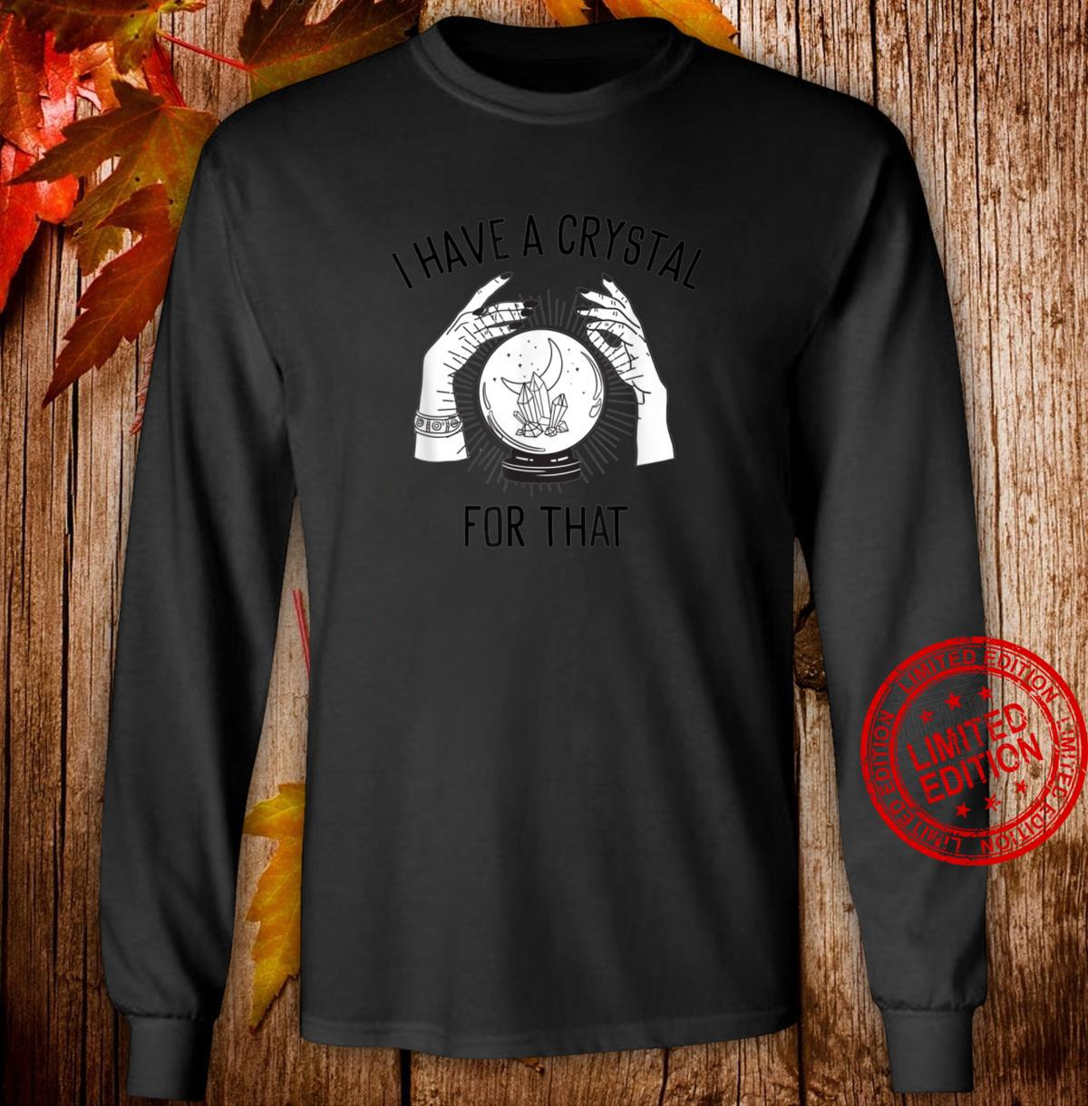 I Have a Crystal for That Witch Chakra Spells Energy Healing Shirt long sleeved