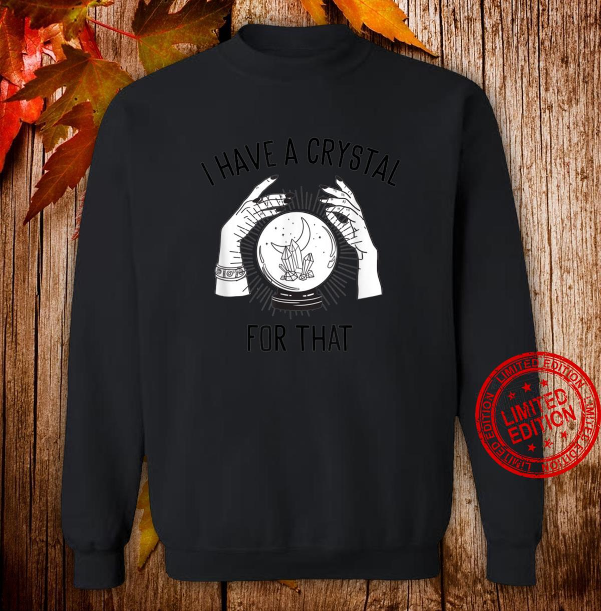 I Have a Crystal for That Witch Chakra Spells Energy Healing Shirt sweater