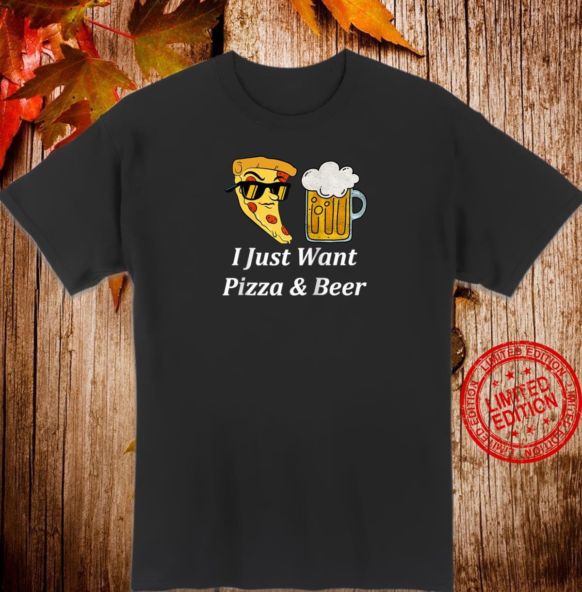 I Just Want Pizza & Beer Shirt
