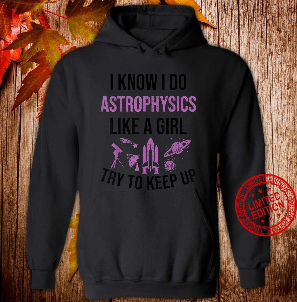 I Know I Do Astrophysics Like A Girl Try To Keep Up Fan Shirt hoodie