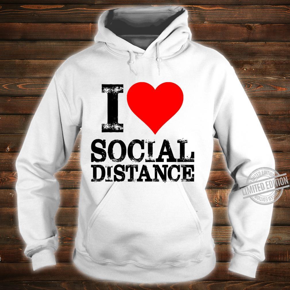 I Love Social Distance Shirt Social Distancing Shirt hoodie