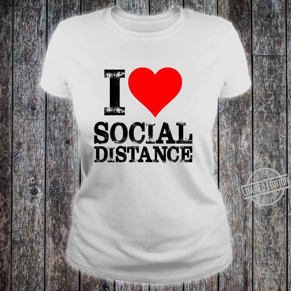 I Love Social Distance Shirt Social Distancing Shirt ladies tee