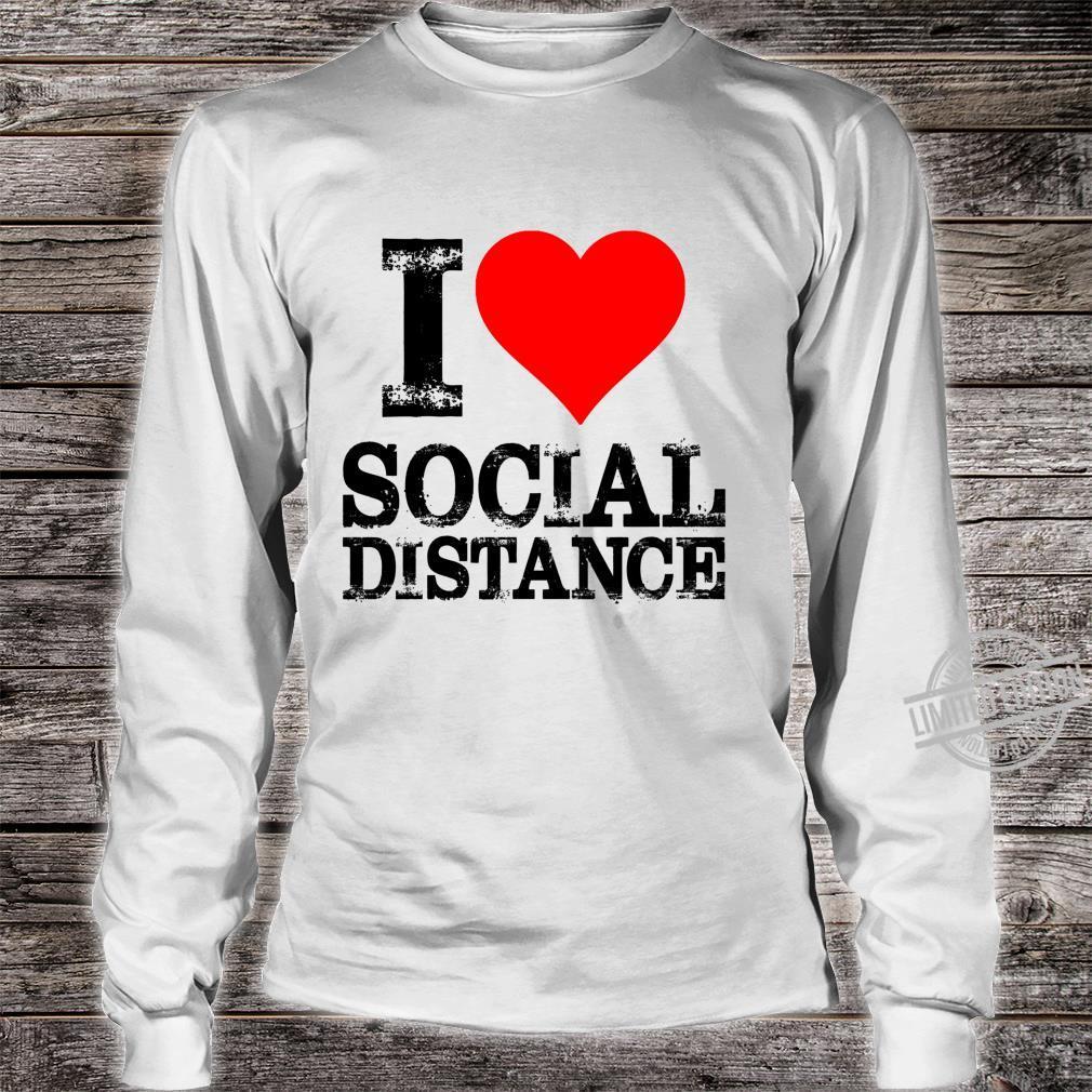 I Love Social Distance Shirt Social Distancing Shirt long sleeved