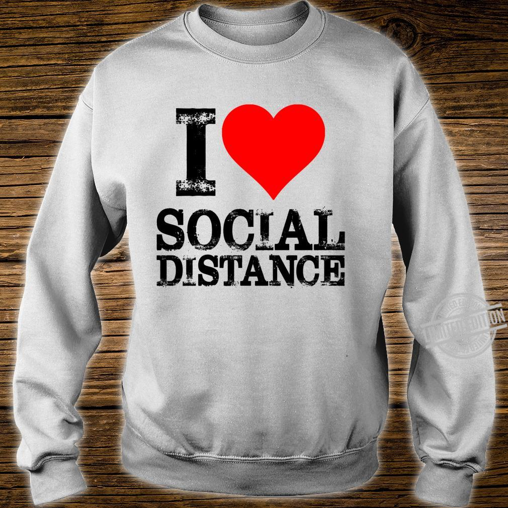 I Love Social Distance Shirt Social Distancing Shirt sweater