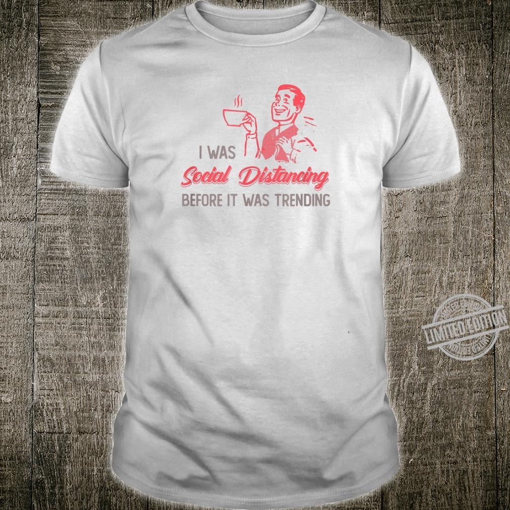 I Was Social Distancing Before It Was Trending Shirt