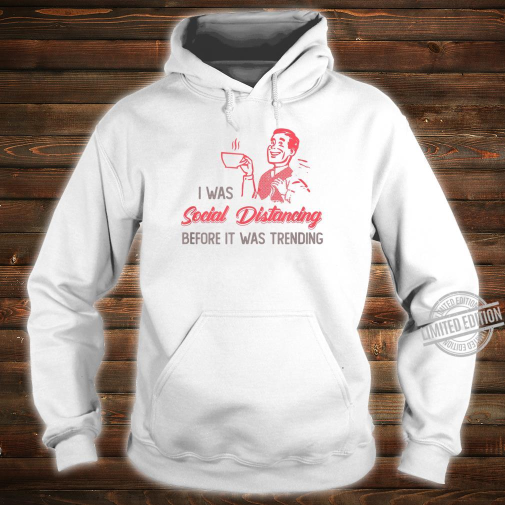 I Was Social Distancing Before It Was Trending Shirt hoodie