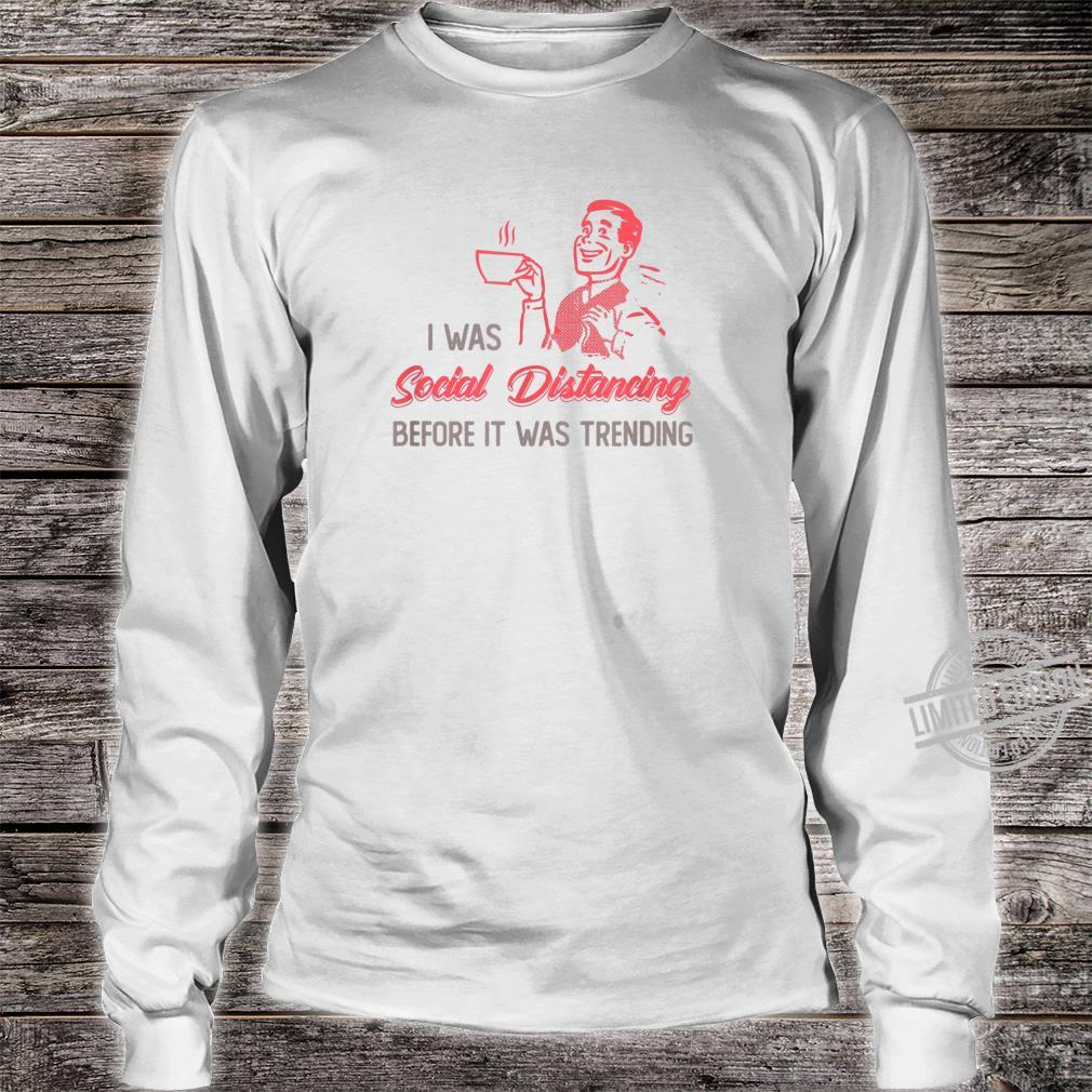 I Was Social Distancing Before It Was Trending Shirt long sleeved