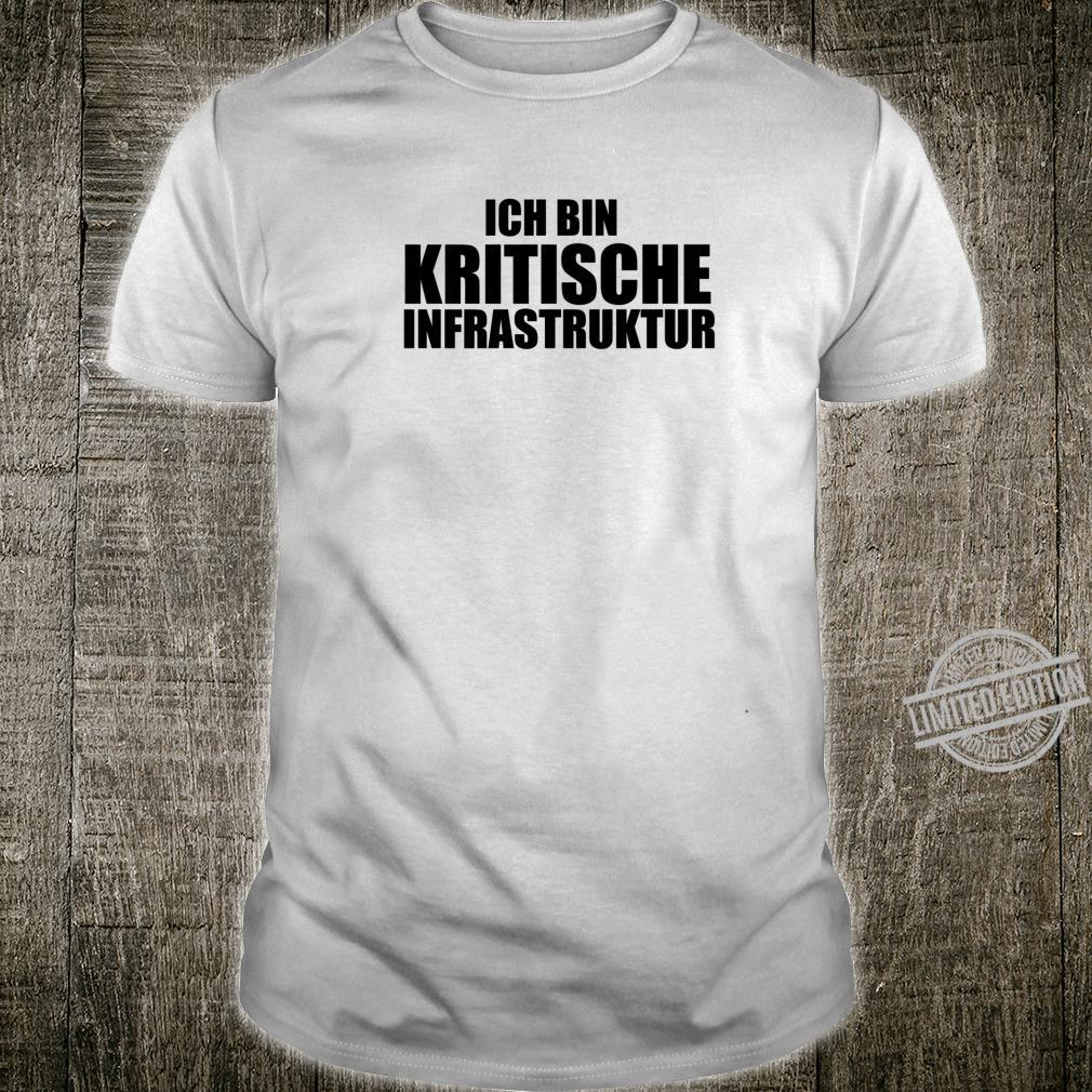 Ich Bin Kritische Infrastruktur Systemrelevant Shirt